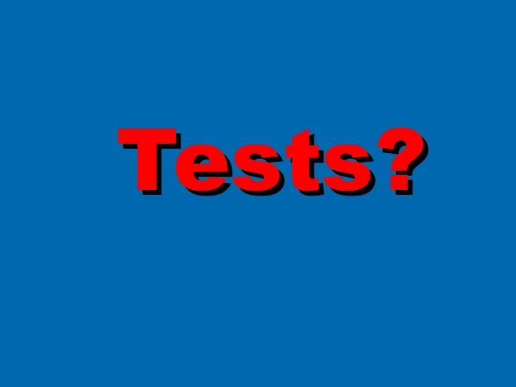 Tests?
