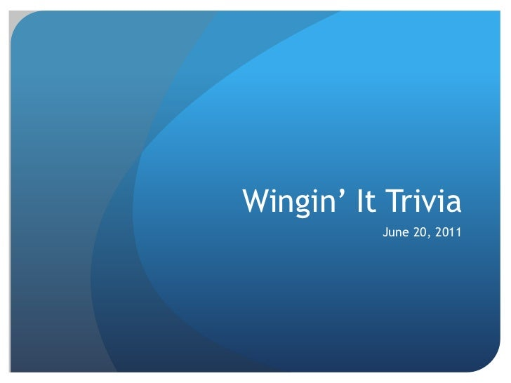 Wingin' It Trivia<br />June 20, 2011<br />