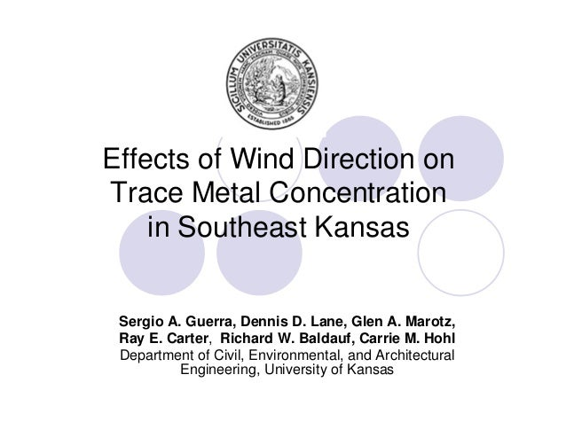 Effects of Wind Direction on Trace Metal Concentration in Southeast Kansas  Sergio A. Guerra, Dennis D. Lane, Glen A. Maro...