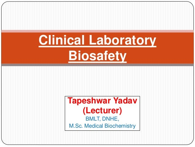 Tapeshwar Yadav (Lecturer) BMLT, DNHE, M.Sc. Medical Biochemistry Clinical Laboratory Biosafety