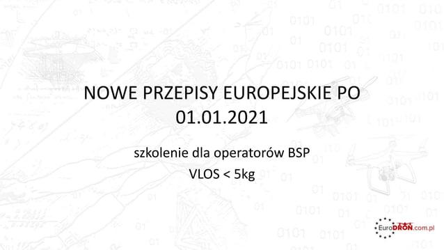 NOWE PRZEPISY EUROPEJSKIE PO 01.01.2021 szkolenie dla operatorów BSP VLOS < 5kg