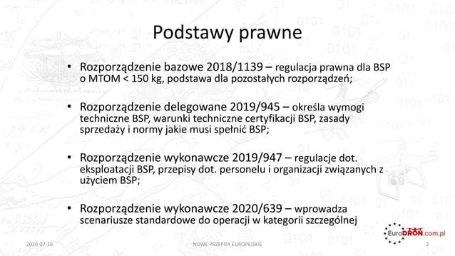Podstawy prawne • Rozporządzenie bazowe 2018/1139 – regulacja prawna dla BSP o MTOM < 150 kg, podstawa dla pozostałych roz...