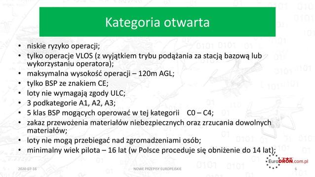 Kategoria otwarta • niskie ryzyko operacji; • tylko operacje VLOS (z wyjątkiem trybu podążania za stacją bazową lub wykorz...