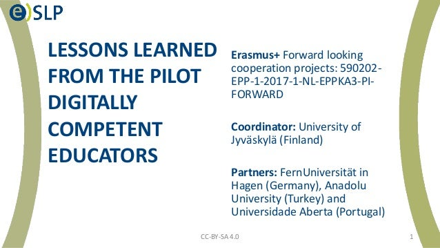 LESSONS LEARNED FROM THE PILOT DIGITALLY COMPETENT EDUCATORS Erasmus+ Forward looking cooperation projects: 590202- EPP-1-...