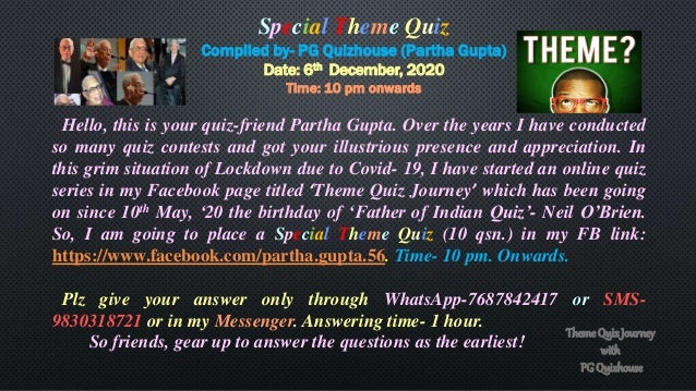 Special Theme Quiz Compiled by- PG Quizhouse (Partha Gupta) Date: 6th December, 2020 Time: 10 pm onwards Hello, this is yo...