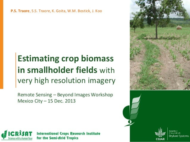 P.S. Traore, S.S. Traore, K. Goita, W.M. Bostick, J. Koo  Estimating crop biomass in smallholder fields with  very high re...