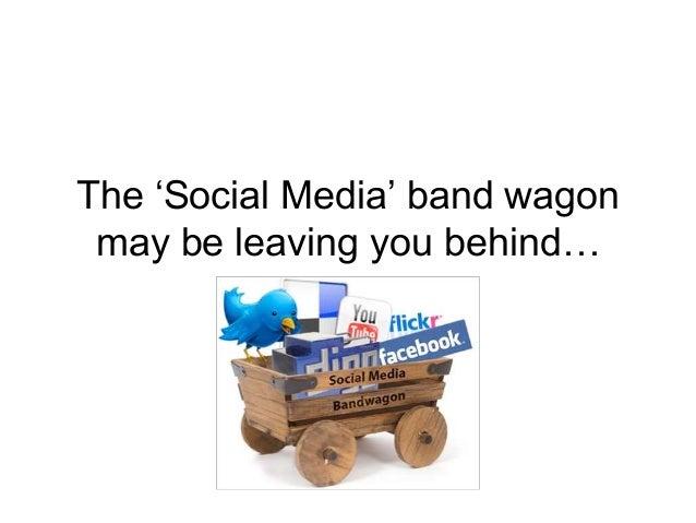 The 'Social Media' band wagon may be leaving you behind…