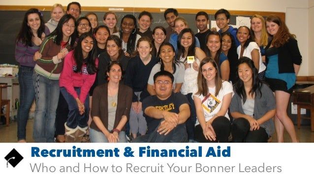 Recruitment & Financial Aid Who and How to Recruit Your Bonner Leaders