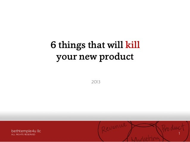 bethtemple4u llc ALL RIGHTS RESERVED 1 6 things that will kill your new product 2013