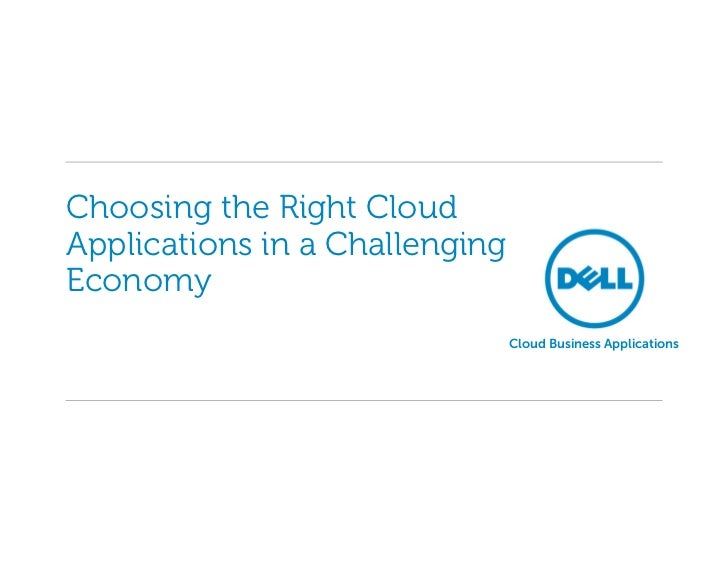 Choosing the Right CloudApplications in a ChallengingEconomy                                Cloud Business Applications