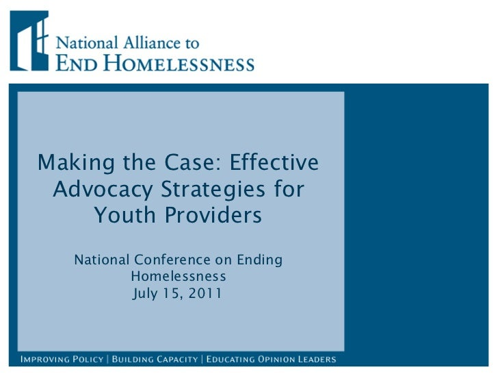 Making the Case: Effective Advocacy Strategies for Youth Providers National Conference on Ending Homelessness July 15, 2011