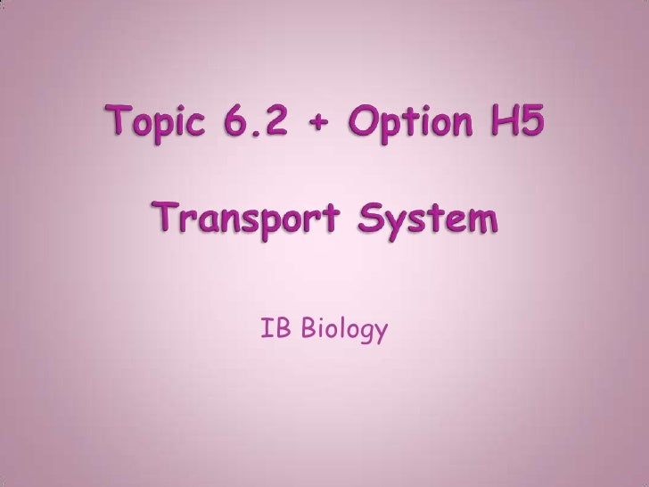 Topic 6.2 + Option H5 Transport System<br />IB Biology <br />