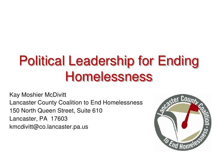 Political Leadership for Ending Homelessness <br />Kay Moshier McDivitt<br />Lancaster County Coalition to End Homelessnes...