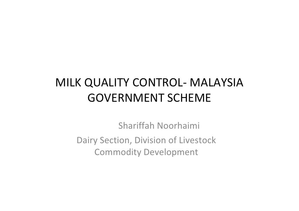 MILK QUALITY CONTROL- MALAYSIA     GOVERNMENT SCHEME              Shariffah Noorhaimi   Dairy Section, Division of Livesto...