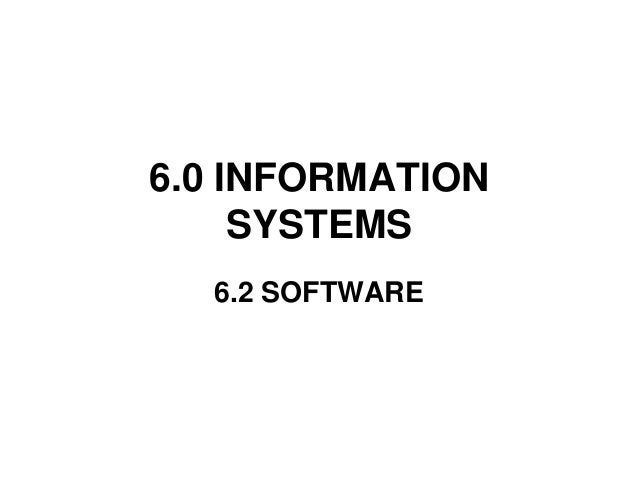6.0 INFORMATION     SYSTEMS  6.2 SOFTWARE