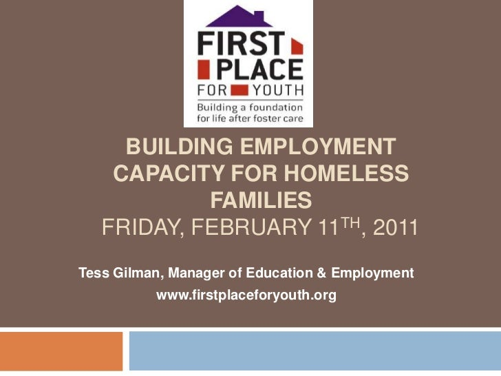 Building Employment Capacity for Homeless FamiliesFriday, February 11th, 2011<br />Tess Gilman, Manager of Education & Emp...