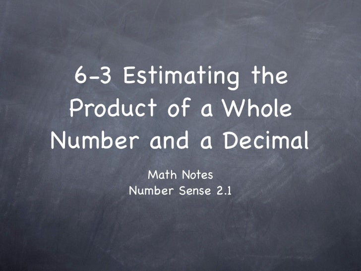 6-3 Estimating the Product of a WholeNumber and a Decimal        Math Notes      Number Sense 2.1