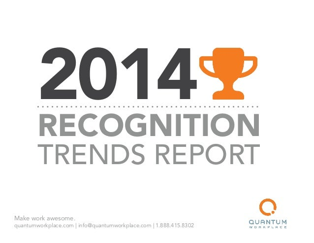 Make work awesome. quantumworkplace.com | info@quantumworkplace.com | 1.888.415.8302 2014 RECOGNITION TRENDS REPORT