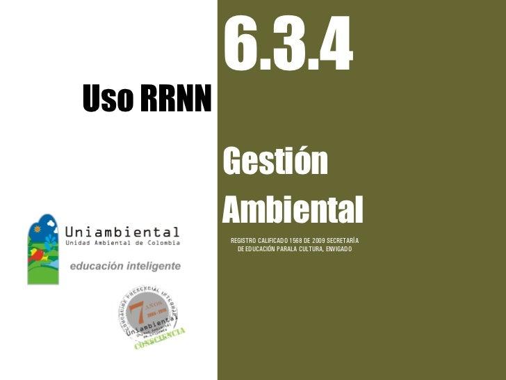 6.3.4Uso RRNN           Gestión           Ambiental           REGISTRO CALIFICADO 1568 DE 2009 SECRETARÍA             DE E...
