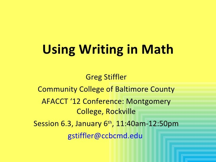 Using Writing in Math                Greg Stiffler Community College of Baltimore County  AFACCT '12 Conference: Montgomer...