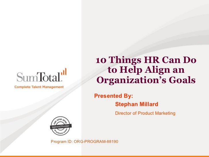 10 Things HR Can Do                     to Help Align an                   Organization's Goals                  Presented...