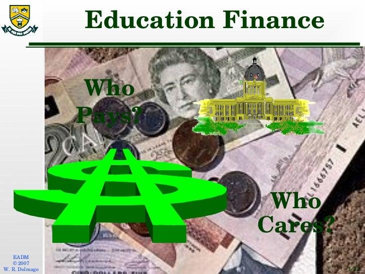 Education Finance <ul><li>Who Pays? </li></ul>Who Cares?