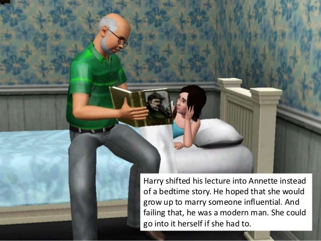 Harry shifted his lecture into Annette insteadof a bedtime story. He hoped that she wouldgrow up to marry someone influent...
