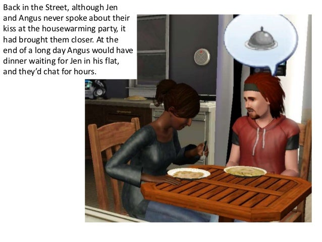 Back in the Street, although Jenand Angus never spoke about theirkiss at the housewarming party, ithad brought them closer...