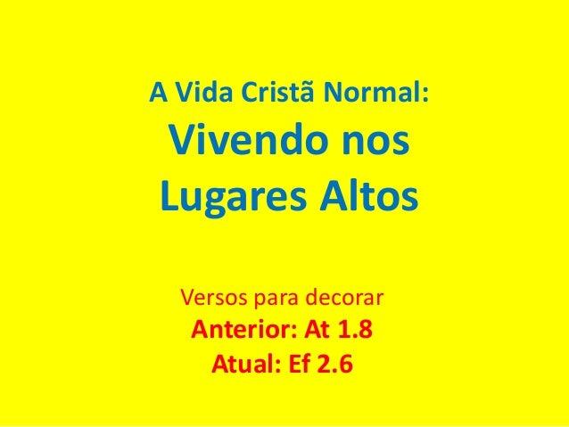 A Vida Cristã Normal: Vivendo nos Lugares Altos Versos para decorar Anterior: At 1.8 Atual: Ef 2.6