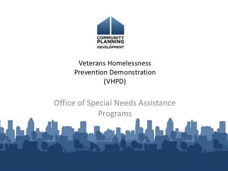 Veterans Homelessness Prevention Demonstration (VHPD)  <br />Office of Special Needs Assistance Programs<br />