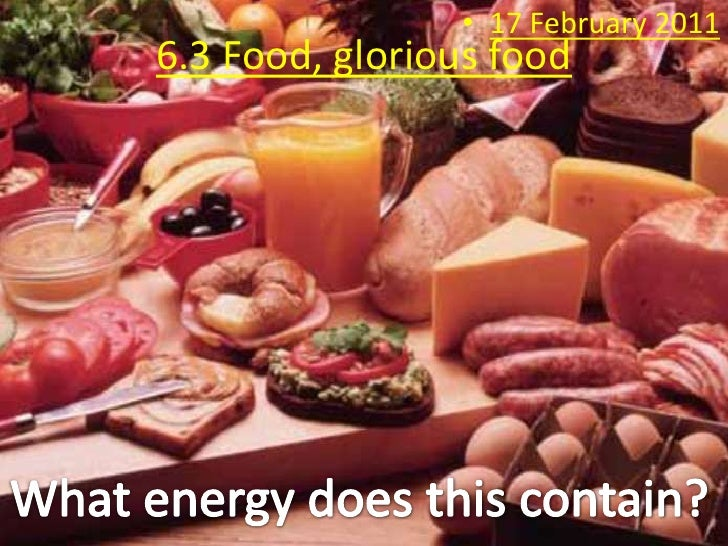 17 February 2011<br />6.3 Food, glorious food<br />What energy does this contain?<br />