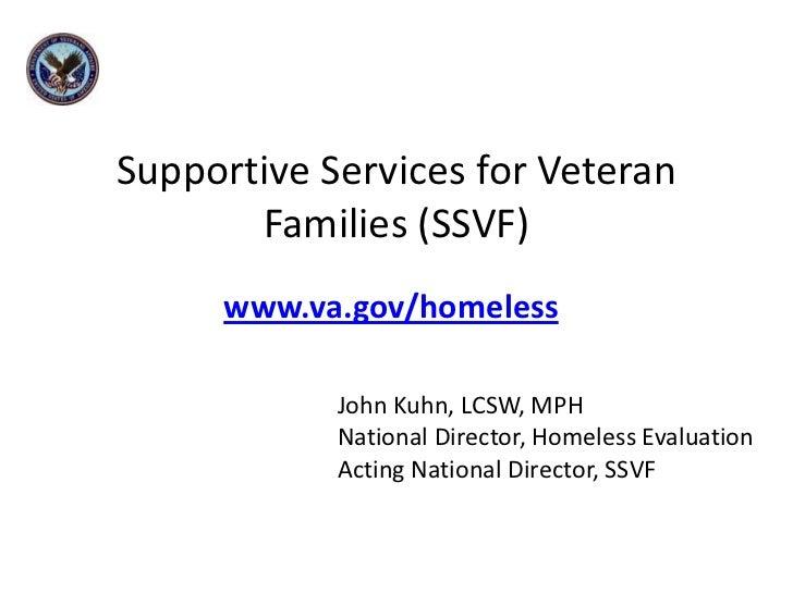 Supportive Services for Veteran Families (SSVF)<br />www.va.gov/homeless<br />                                 John Kuhn, ...