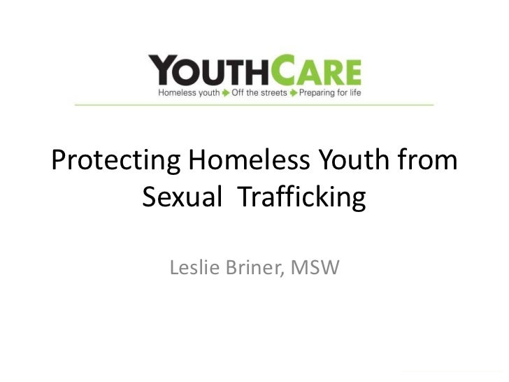Protecting Homeless Youth from       Sexual Trafficking        Leslie Briner, MSW                             Kkkk        ...