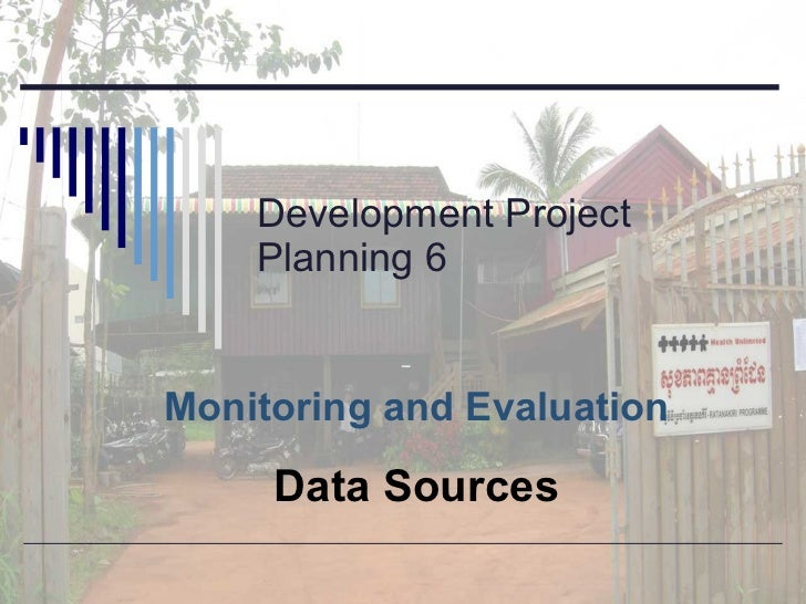 Development Project Planning 6 Monitoring and Evaluation Data Sources