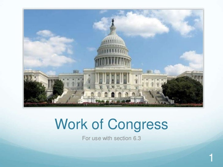 Work of Congress   For use with section 6.3                              1