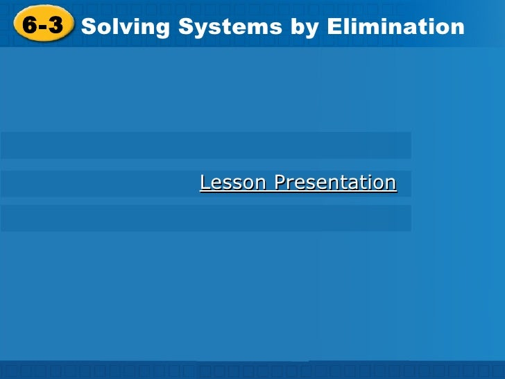 6-3 Solving Systems by Elimination Holt Algebra 1 Lesson Presentation