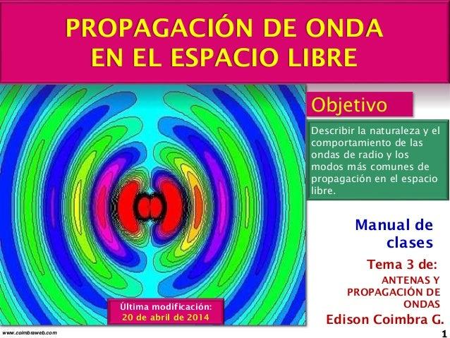 PROPAGACIÓN DE ONDA EN EL ESPACIO LIBRE 1www.coimbraweb.com Edison Coimbra G. ANTENAS Y PROPAGACIÓN DE ONDAS Tema 3 de: Ma...