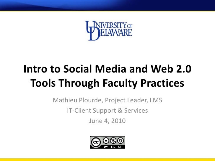 Intro to Social Media and Web 2.0   Tools Through Faculty Practices      Mathieu Plourde, Project Leader, LMS          IT-...