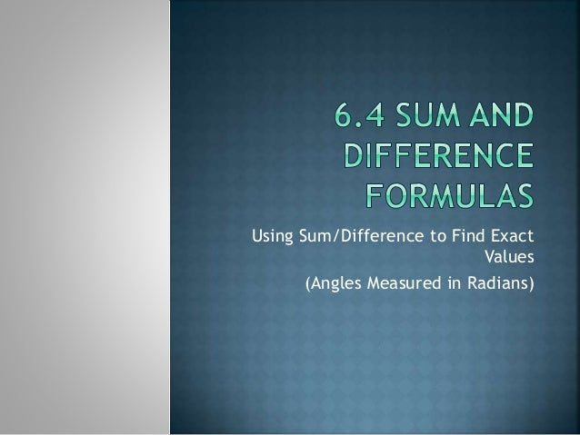 Using Sum/Difference to Find Exact Values (Angles Measured in Radians)
