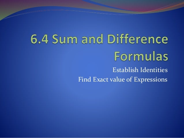 Establish Identities Find Exact value of Expressions