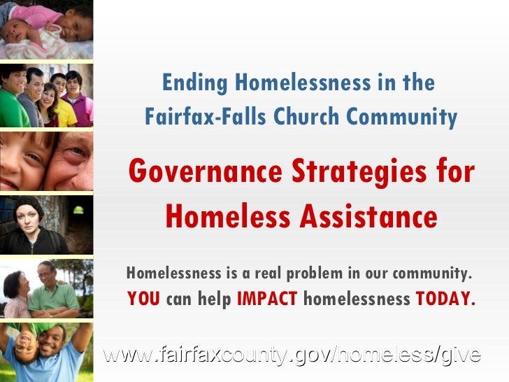 Ending Homelessness in the  Fairfax-Falls Church Community Governance Strategies for Homeless Assistance Homelessness is a...