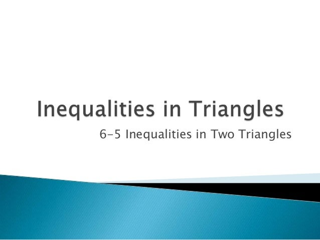 6-5 Inequalities in Two Triangles
