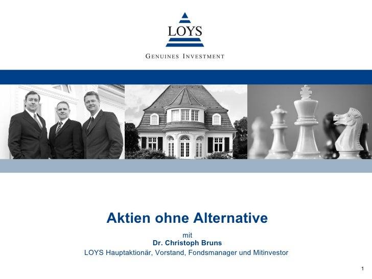 Aktien ohne Alternative                            mit                   Dr. Christoph BrunsLOYS Hauptaktionär, Vorstand, ...