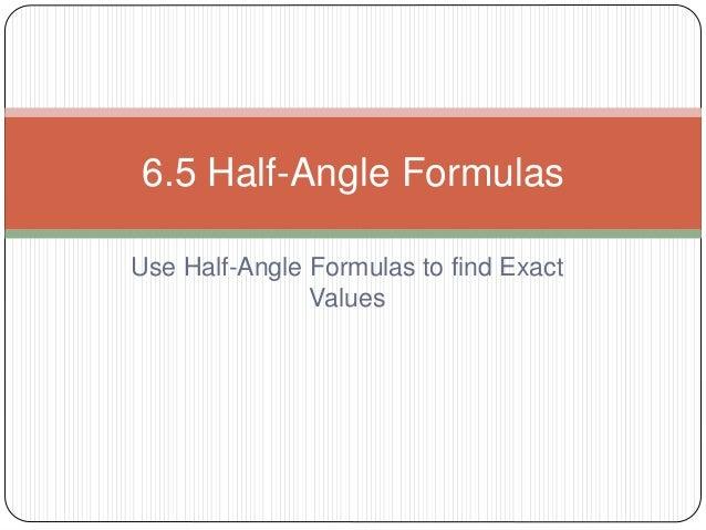 Use Half-Angle Formulas to find Exact Values 6.5 Half-Angle Formulas