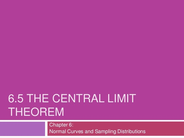 6.5 THE CENTRAL LIMITTHEOREM      Chapter 6:      Normal Curves and Sampling Distributions