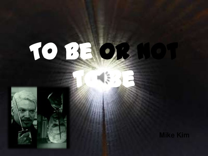 To be or not    to be          Mike Kim