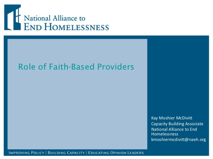 Role of Faith-Based Providers Kay Moshier McDivitt Capacity Building Associate National Alliance to End Homelessness [emai...