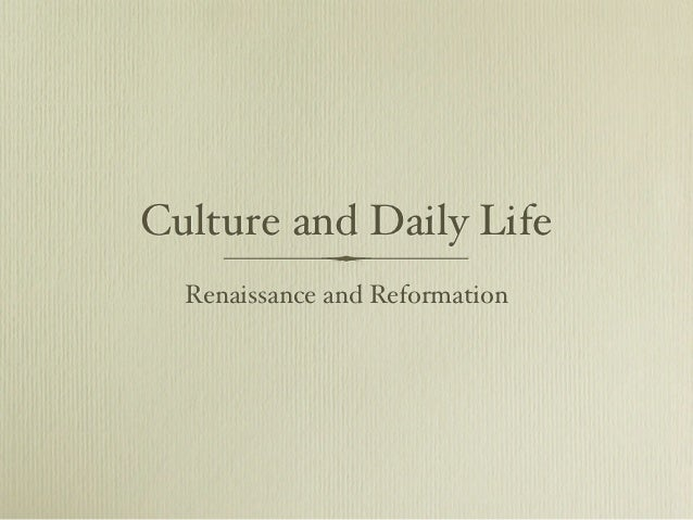 Culture and Daily Life  Renaissance and Reformation
