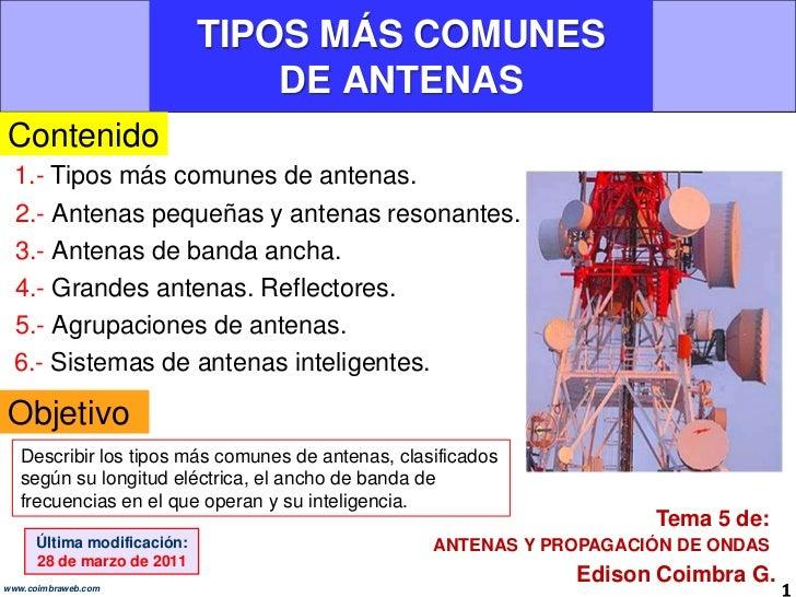 TIPOS MÁS COMUNES DE ANTENAS<br />Contenido<br />1.- Tipos más comunes de antenas.<br />2.- Antenas pequeñas y antenas res...