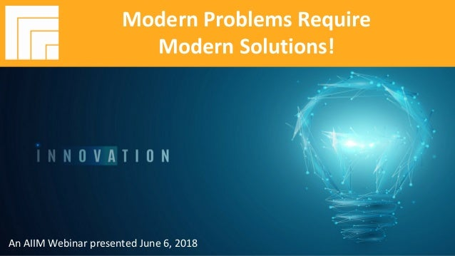 Underwritten by: #AIIMYour Digital Transformation Begins with Intelligent Information Management Modern Problems Require M...